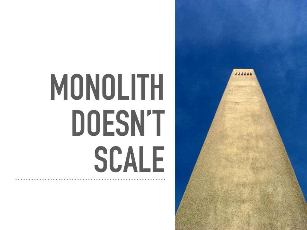MONOLITH DOESN'T SCALE