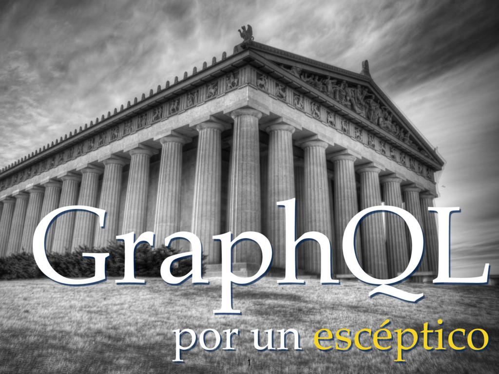 GraphQL por un escéptico 1