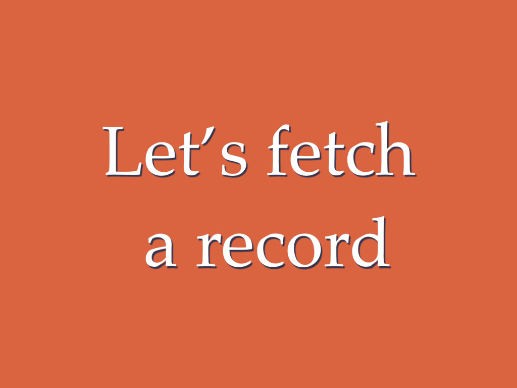 Let's fetch a record