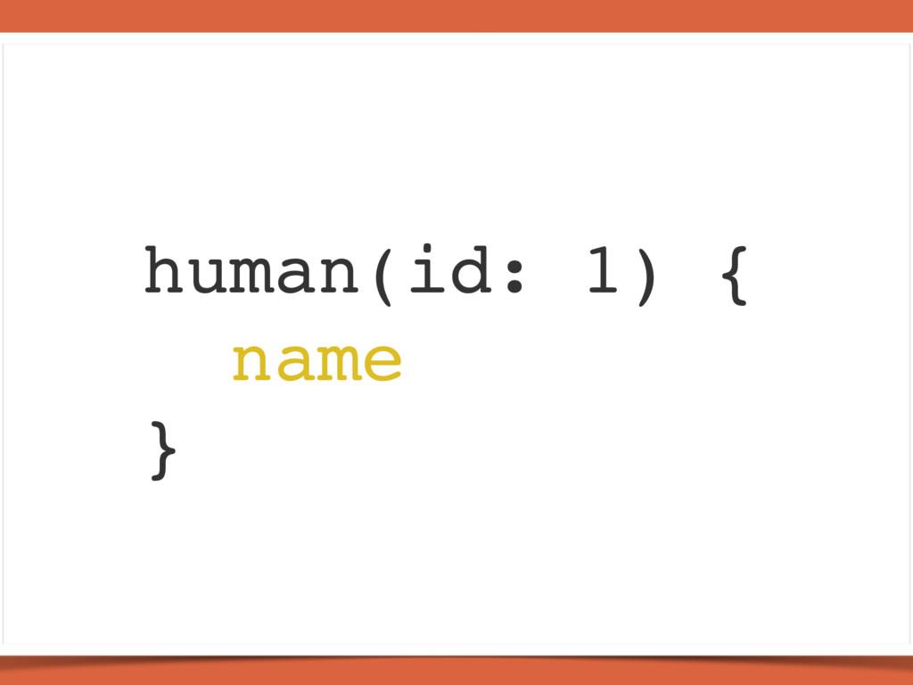 human(id: 1) { name }