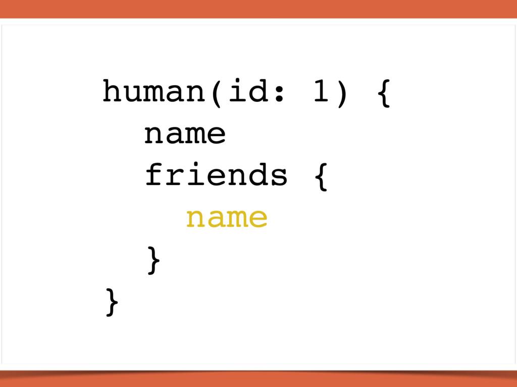 human(id: 1) { name friends { name } }