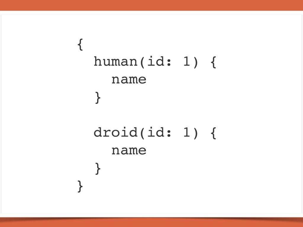 { human(id: 1) { name } droid(id: 1) { name } }