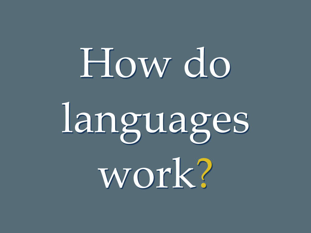 How do languages work?