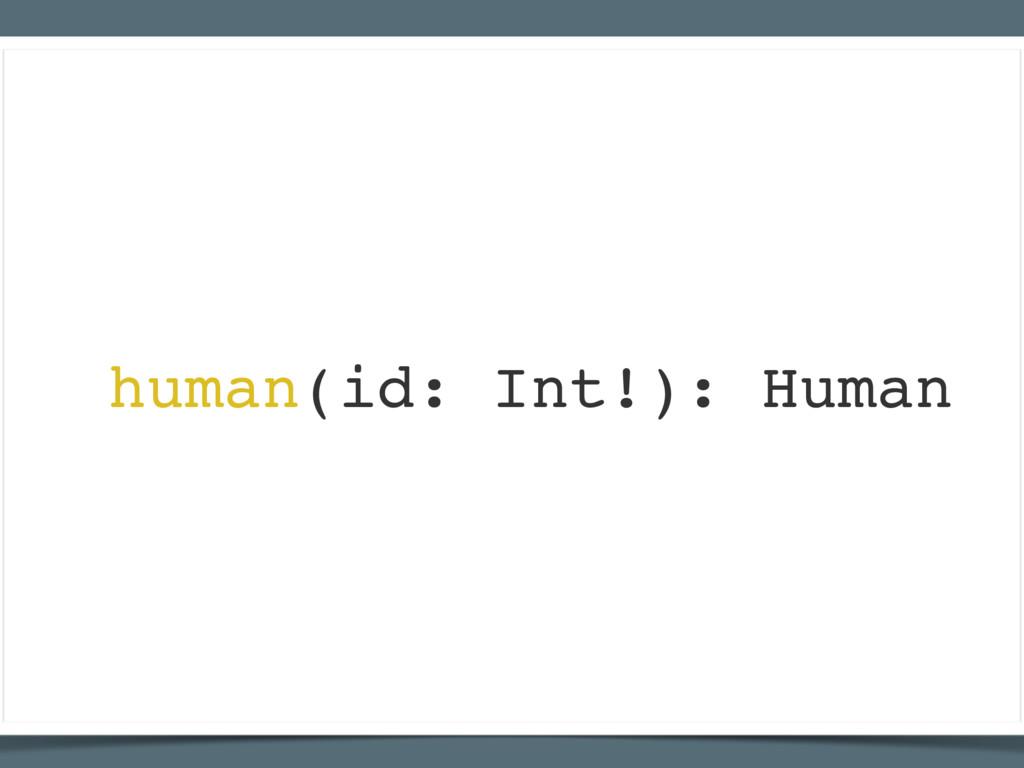 human(id: Int!): Human