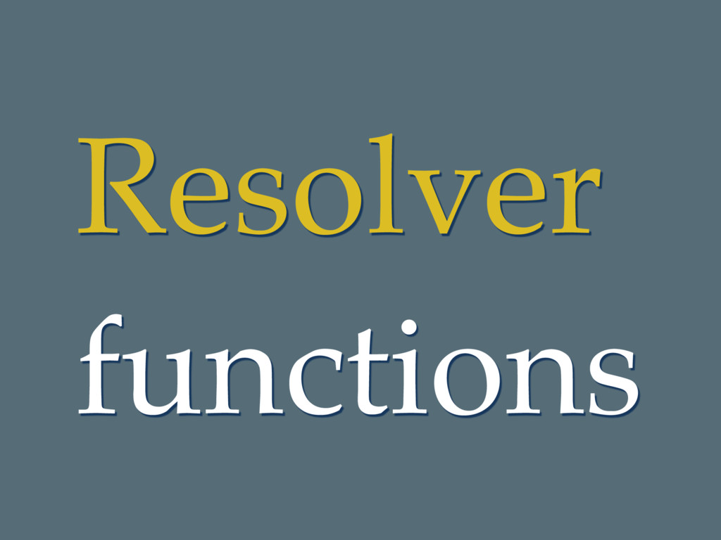Resolver functions