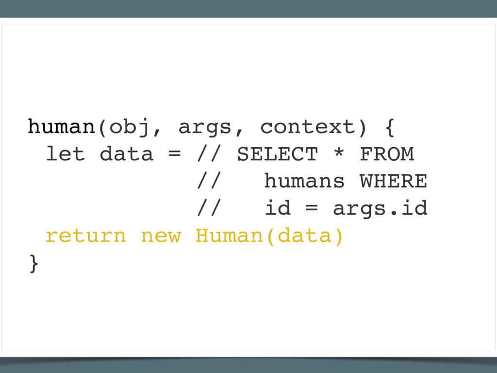 human(obj, args, context) { let data = // SELEC...