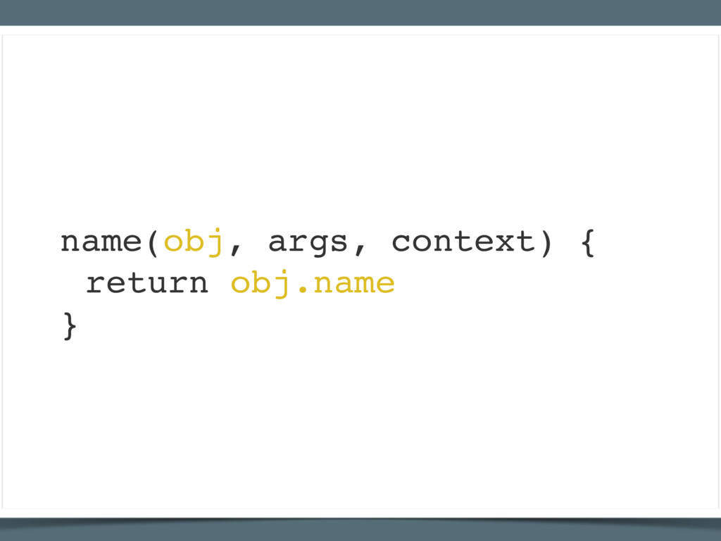 name(obj, args, context) { return obj.name }