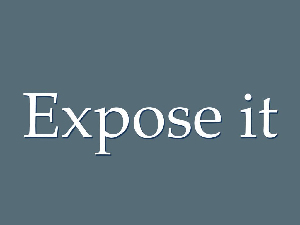 Expose it