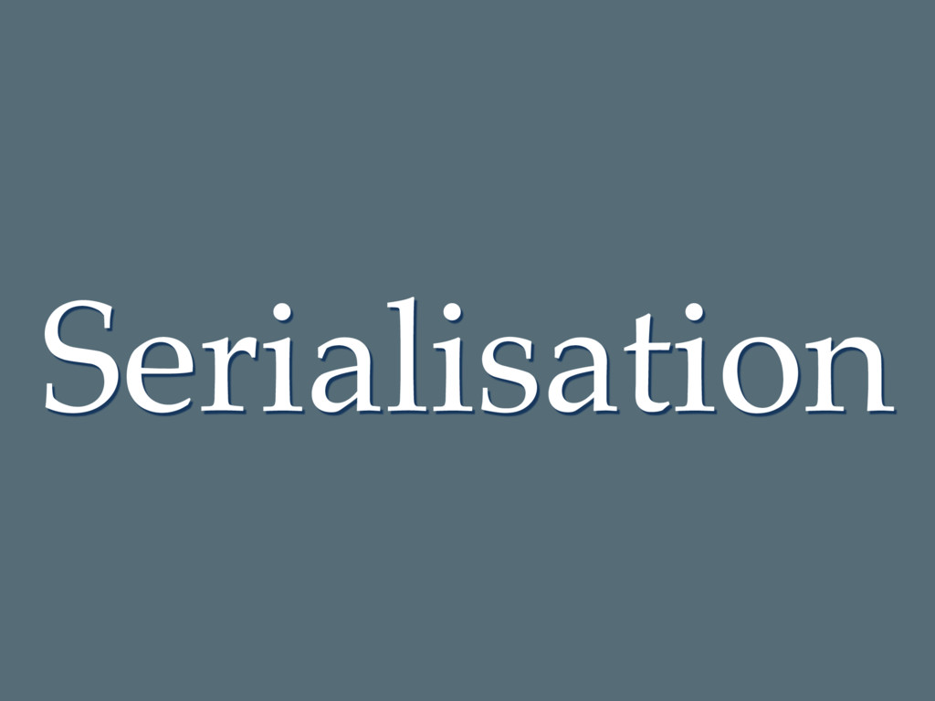 Serialisation