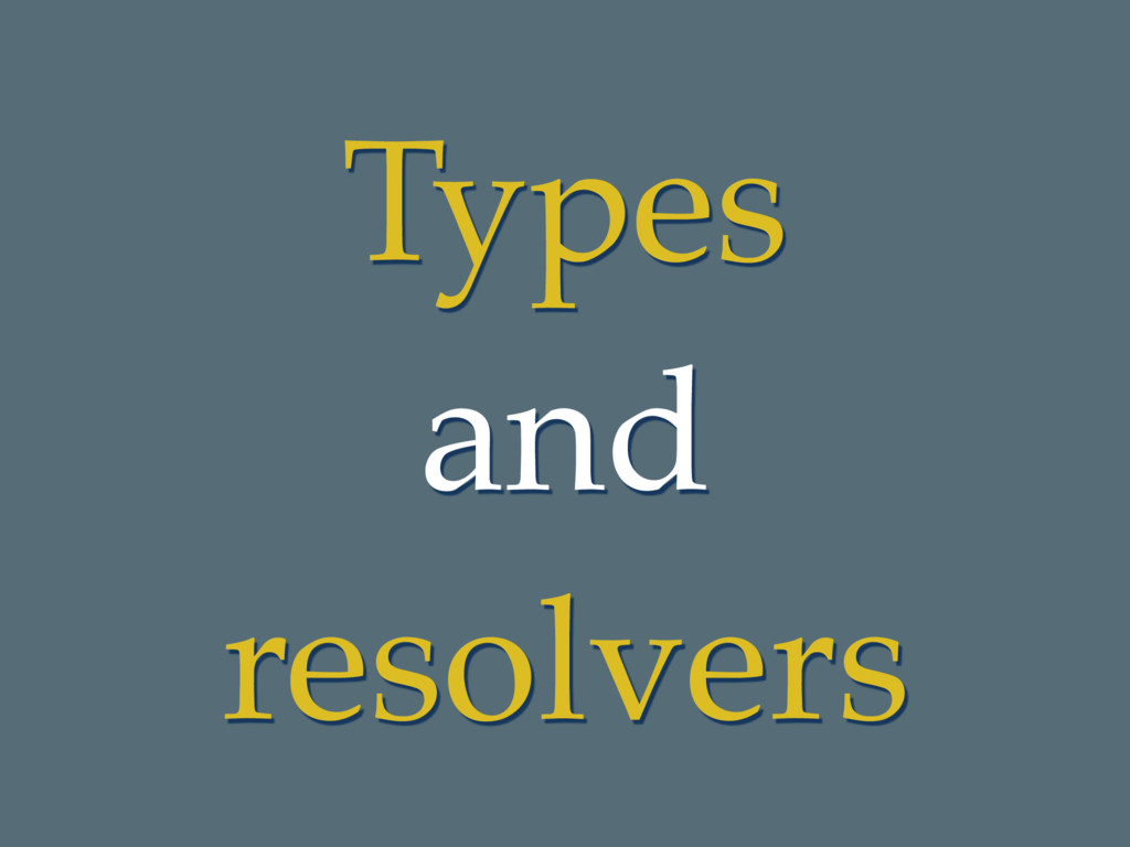 Types and resolvers