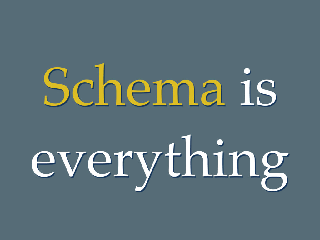 Schema is everything