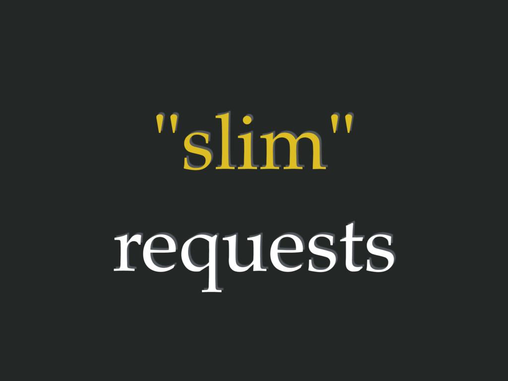 """slim"" requests"
