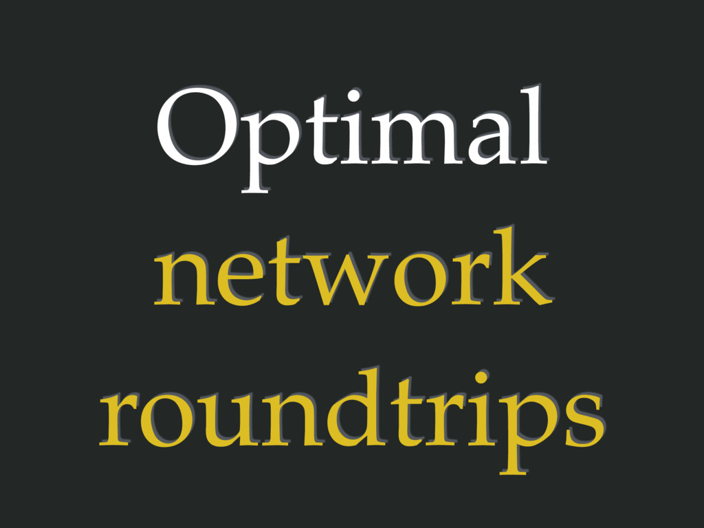 Optimal network roundtrips