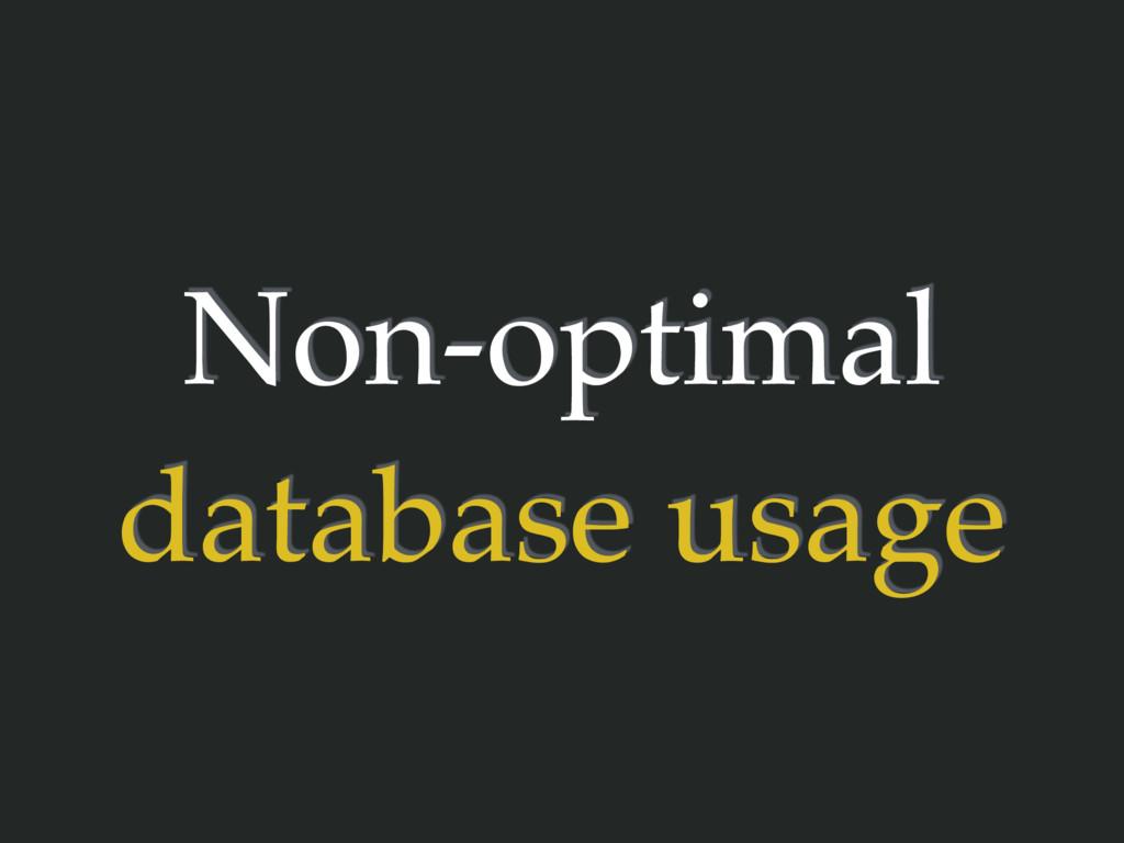 Non-optimal database usage