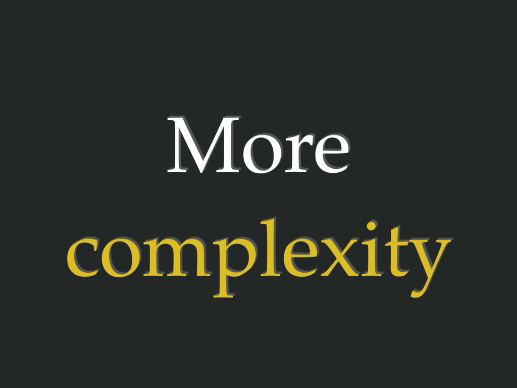 More complexity