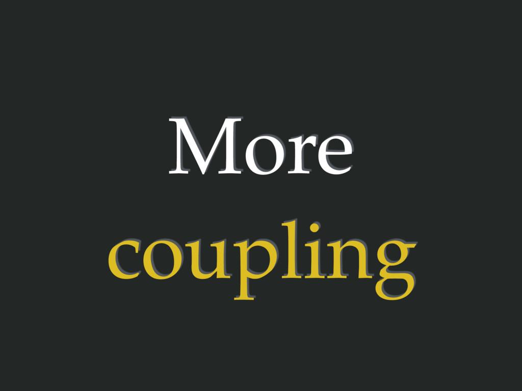 More coupling