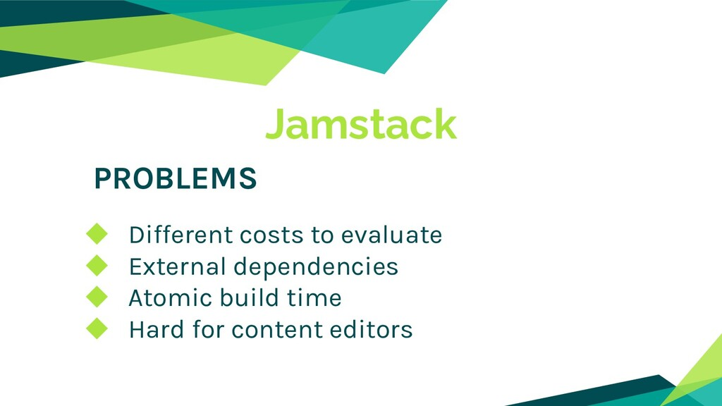 Jamstack PROBLEMS ◆ Different costs to evaluate...