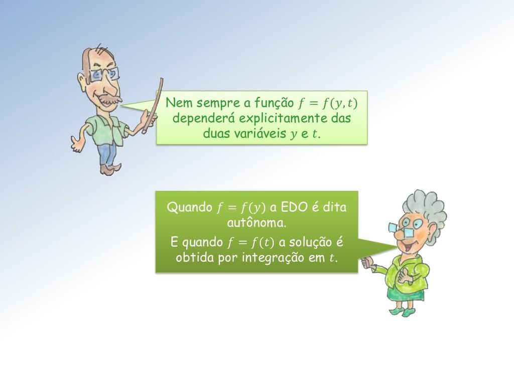 Nem sempre a função  = (, ) dependerá explicita...