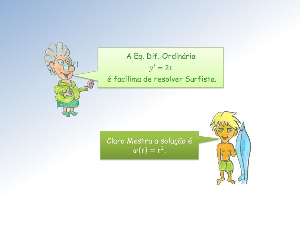 A Eq. Dif. Ordinária ′ = 2 é facílima de resolv...