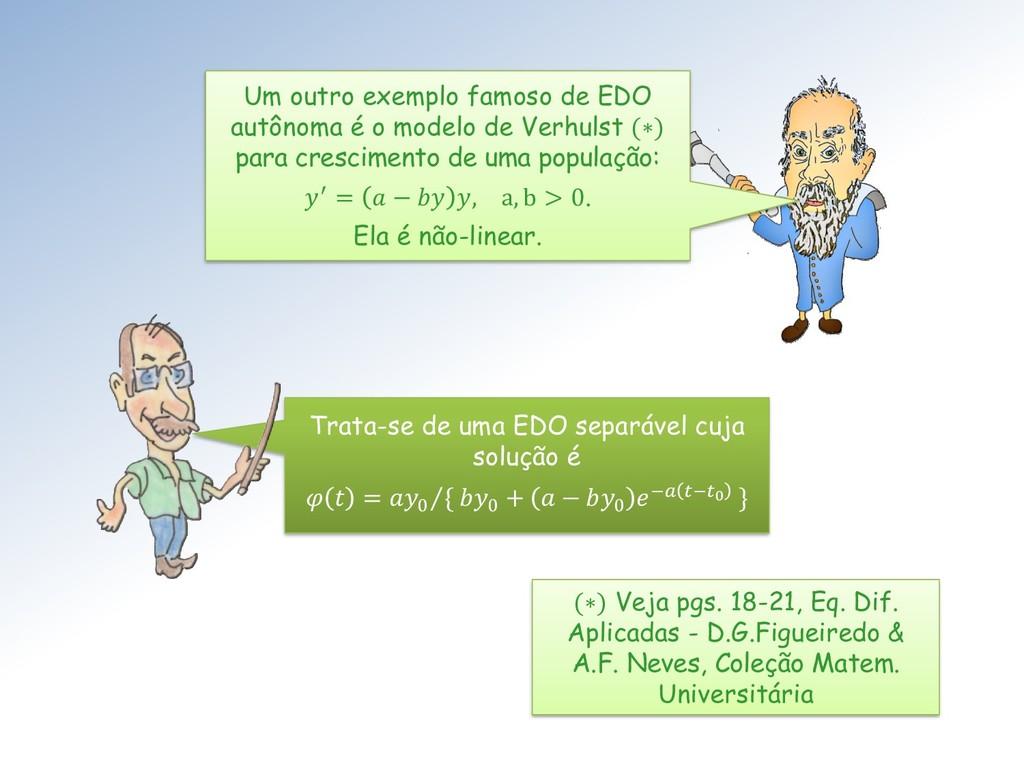 Um outro exemplo famoso de EDO autônoma é o mod...