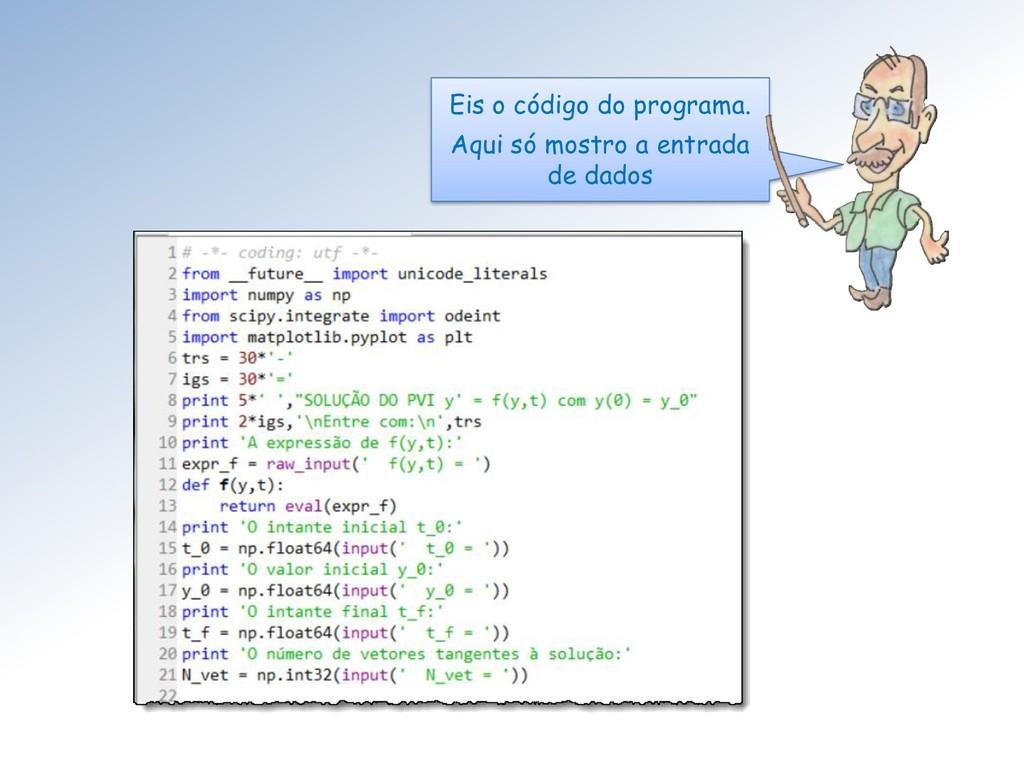 Eis o código do programa. Aqui só mostro a entr...