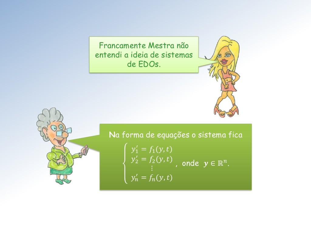 Na forma de equações o sistema fica 1 ′ = 1 (, ...
