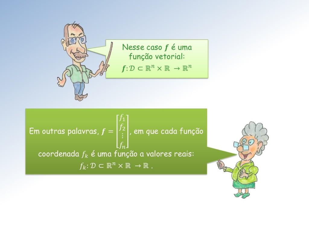 Nesse caso  é uma função vetorial: :  ⊂ ℝ × ℝ →...