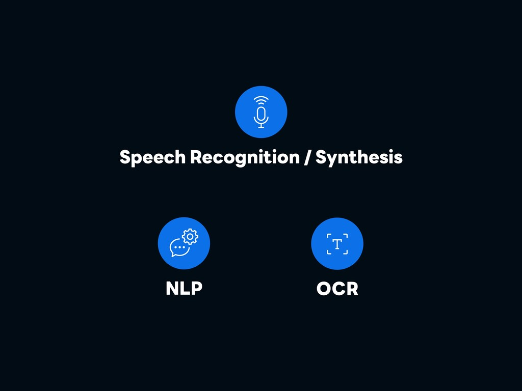 Speech Recognition / Synthesis OCR NLP