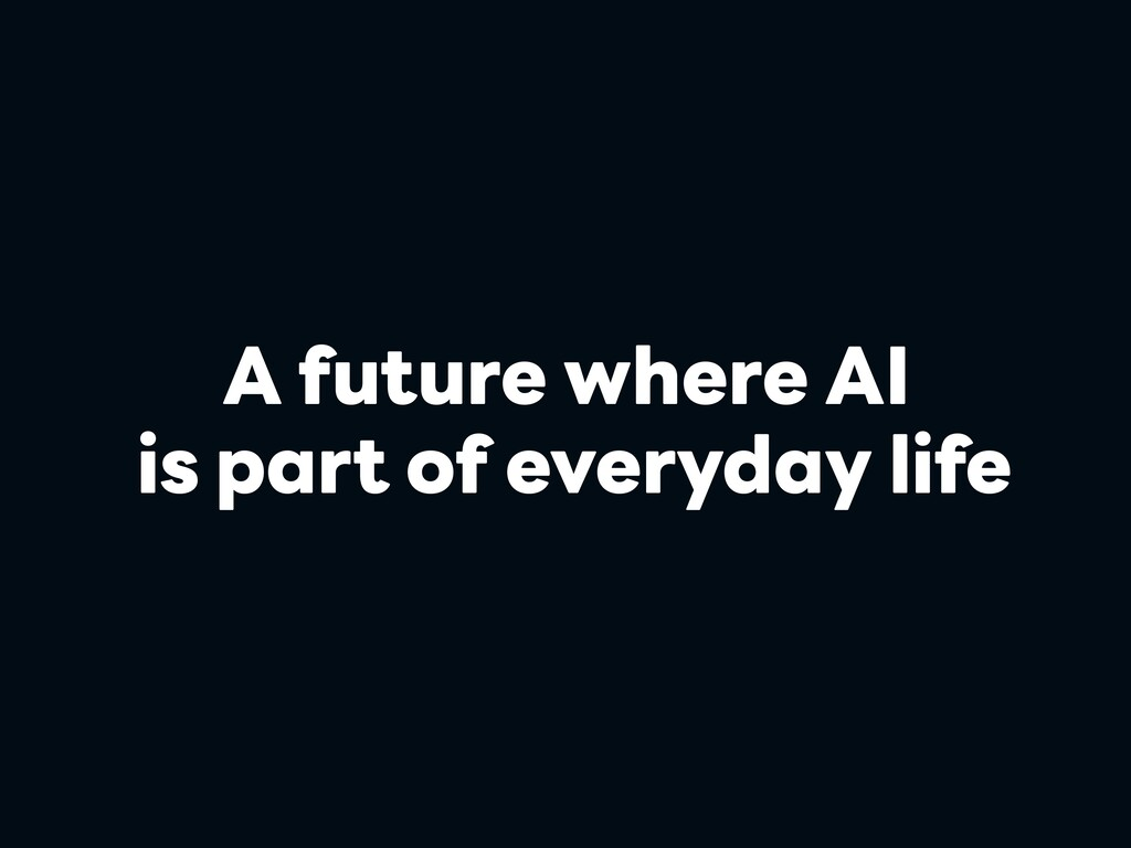 A future where AI is part of everyday life