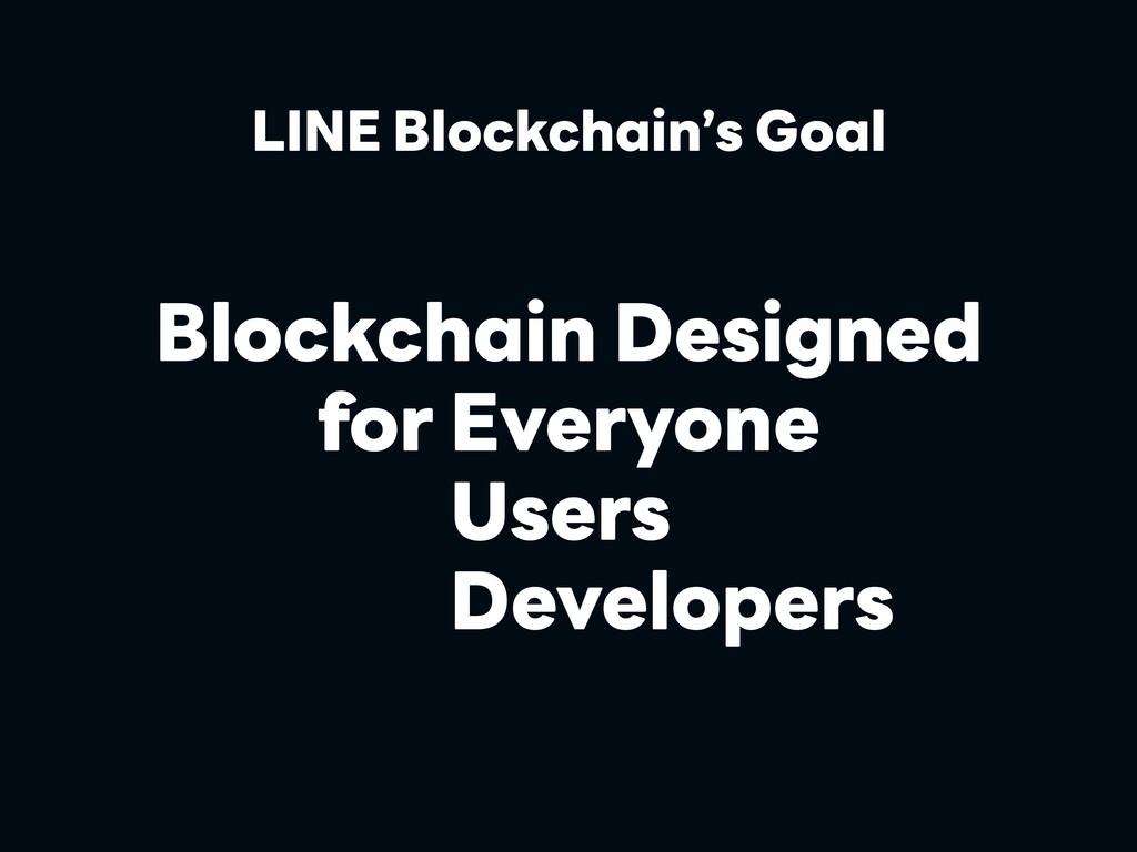 LINE Blockchain's Goal Users Developers Blockch...