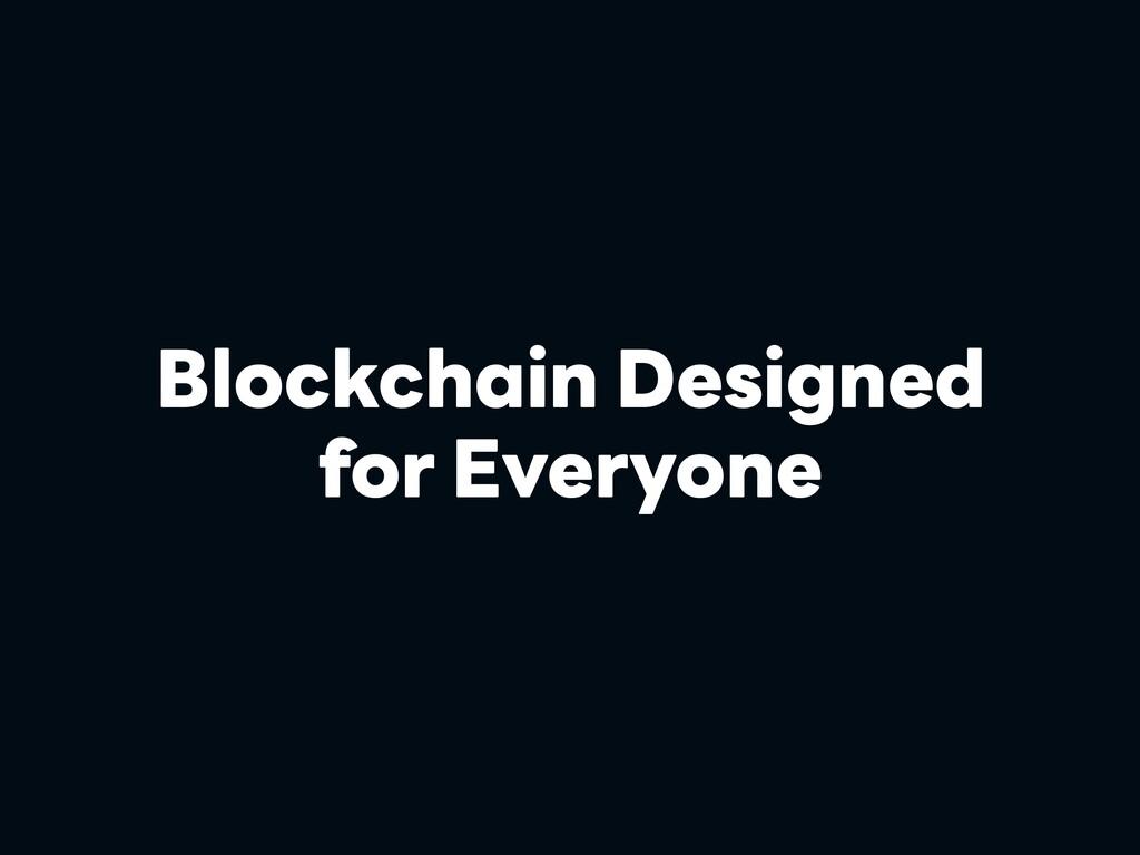 Blockchain Designed for Everyone