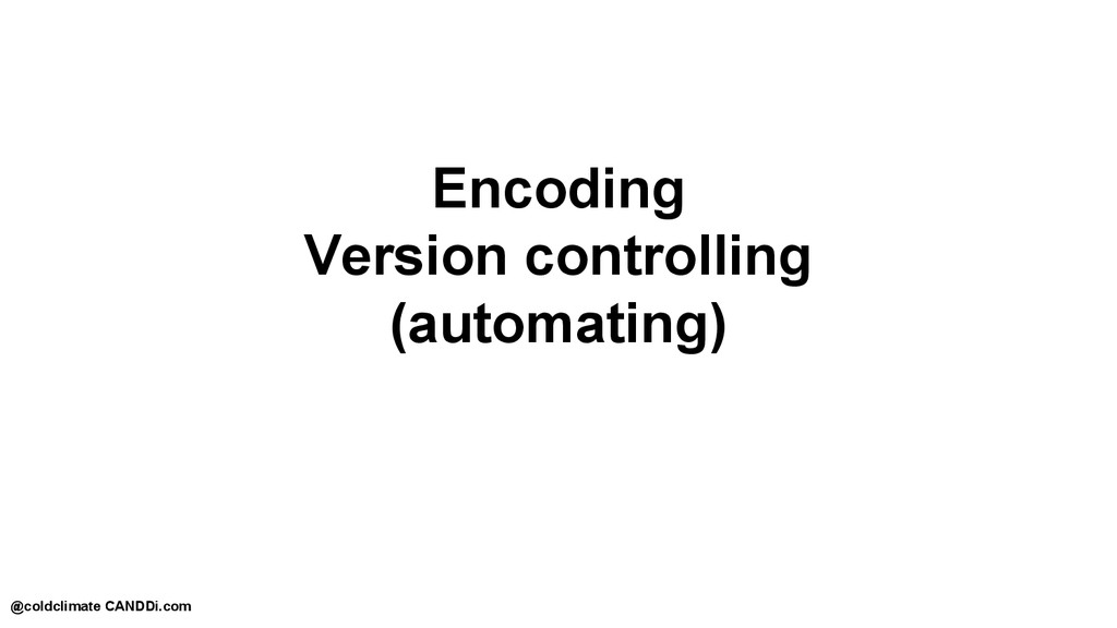 Encoding Version controlling (automating) @cold...