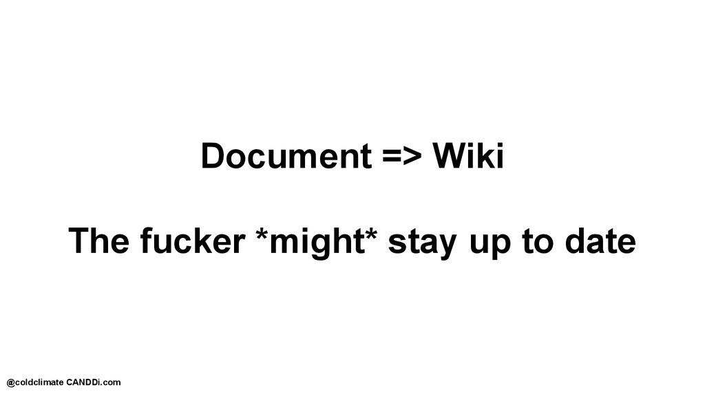 Document => Wiki The fucker *might* stay up to ...