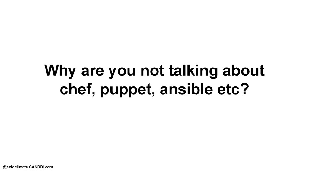 Why are you not talking about chef, puppet, ans...