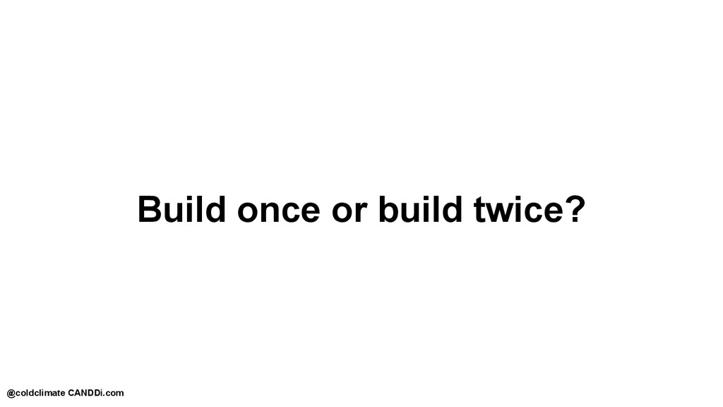 Build once or build twice? @coldclimate CANDDi....
