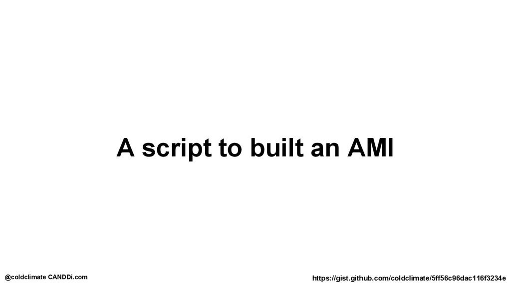 A script to built an AMI https://gist.github.co...