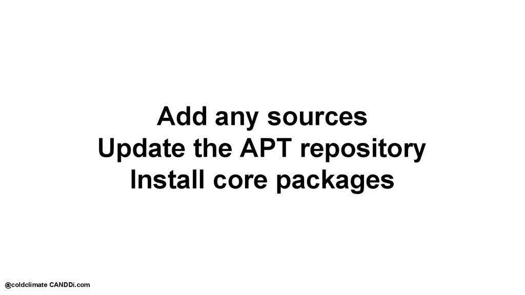 Add any sources Update the APT repository Insta...