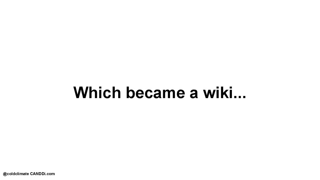 Which became a wiki... @coldclimate CANDDi.com