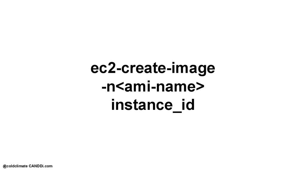 ec2-create-image -n<ami-name> instance_id @cold...