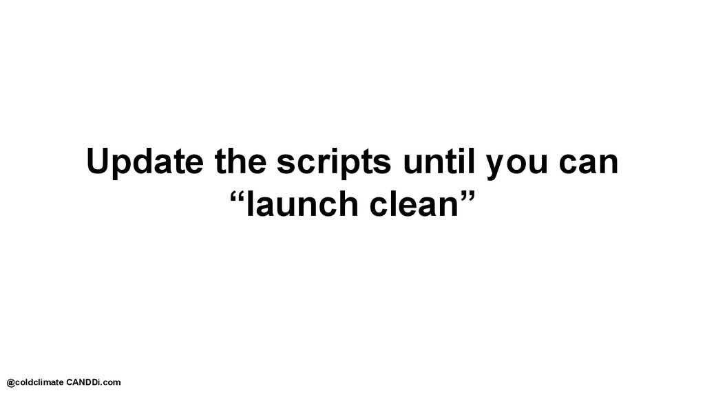 """Update the scripts until you can """"launch clean""""..."""
