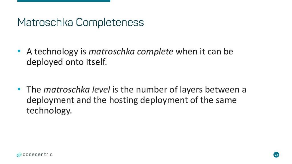 22 • A technology is matroschka complete when i...