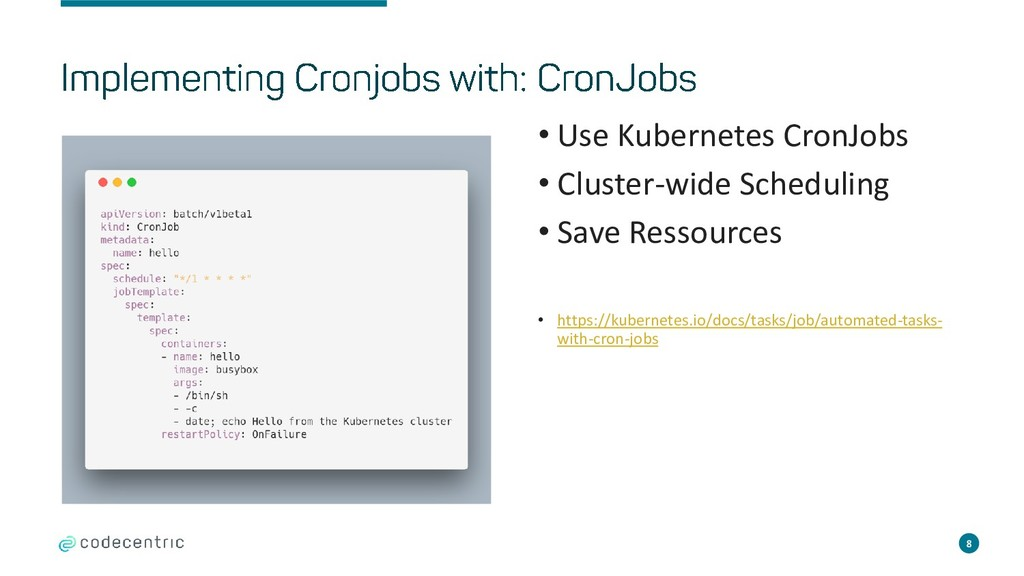 8 • Use Kubernetes CronJobs • Cluster-wide Sche...