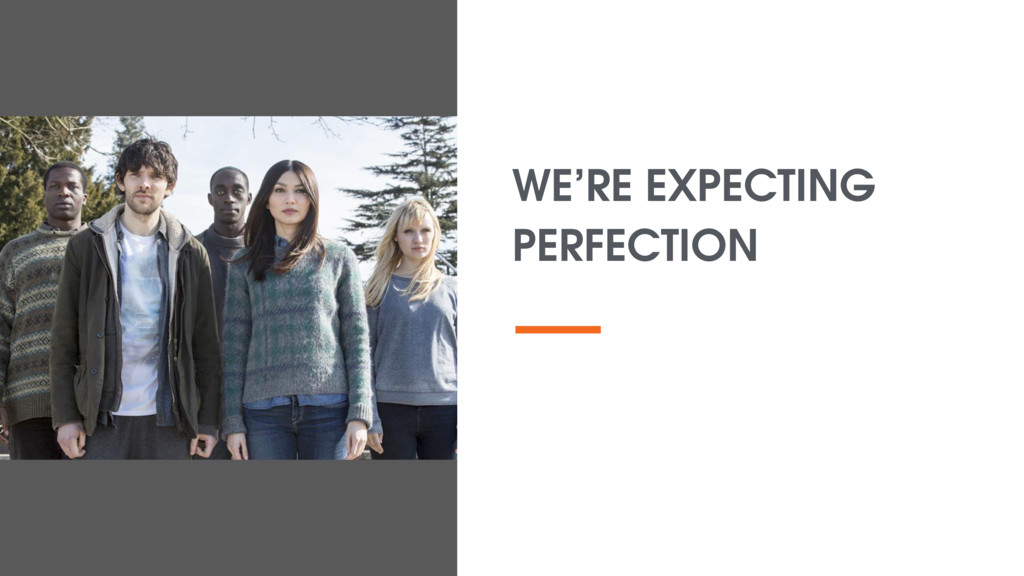 WE'RE EXPECTING PERFECTION