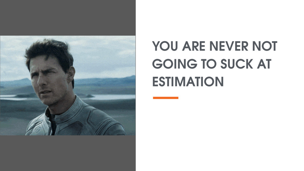 YOU ARE NEVER NOT GOING TO SUCK AT ESTIMATION