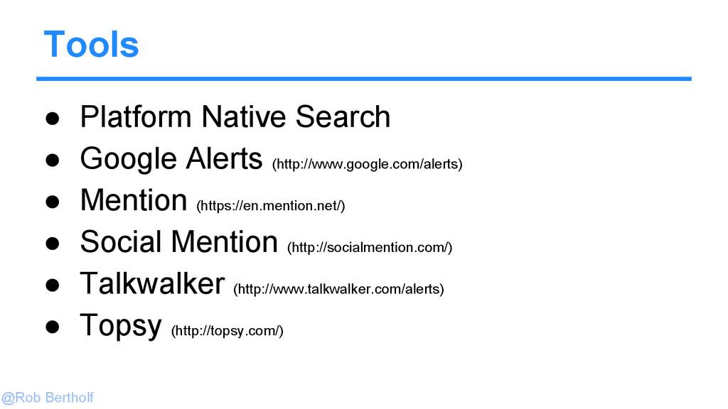 @Rob Bertholf Tools ● Platform Native Search ● ...