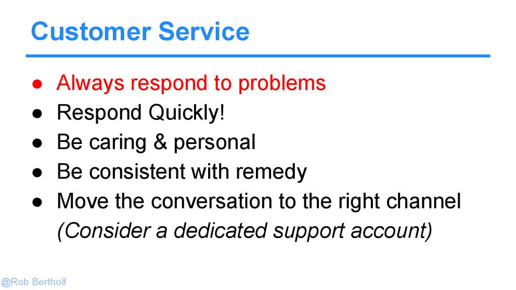 @Rob Bertholf Customer Service ● Always respond...