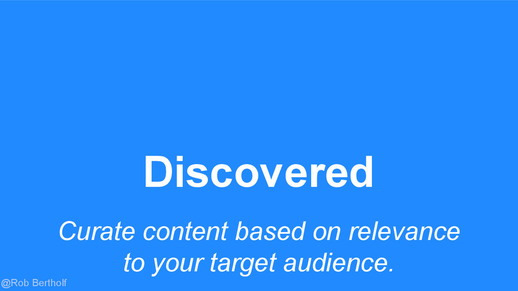 @Rob Bertholf Curate content based on relevance...