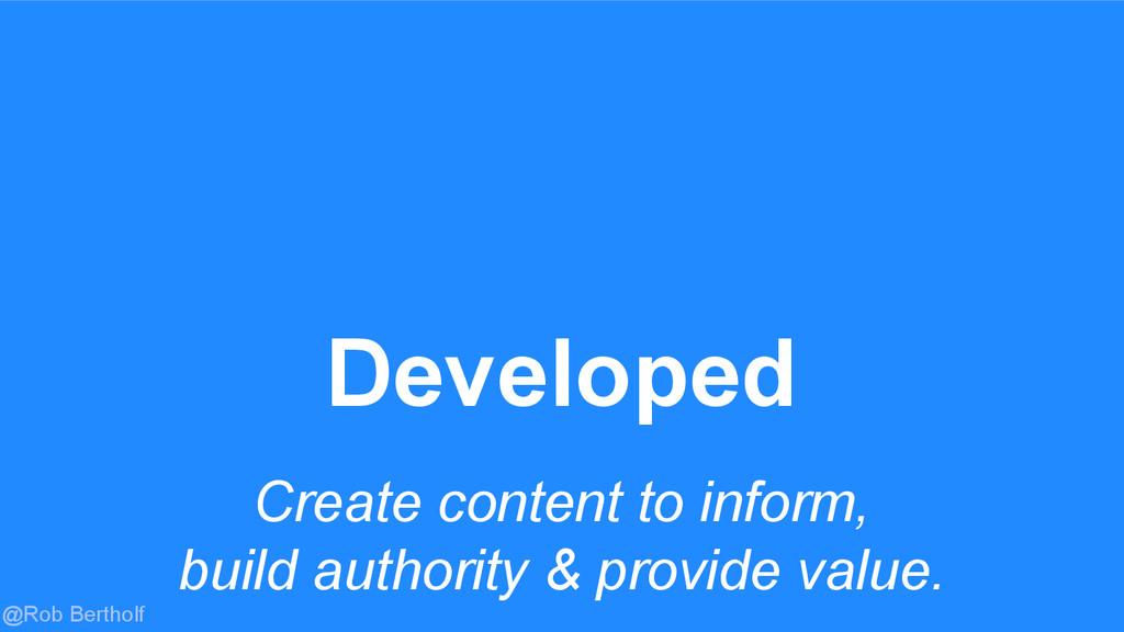 @Rob Bertholf Create content to inform, build a...