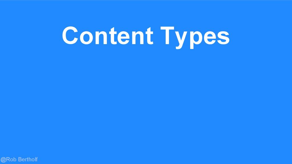 @Rob Bertholf Content Types