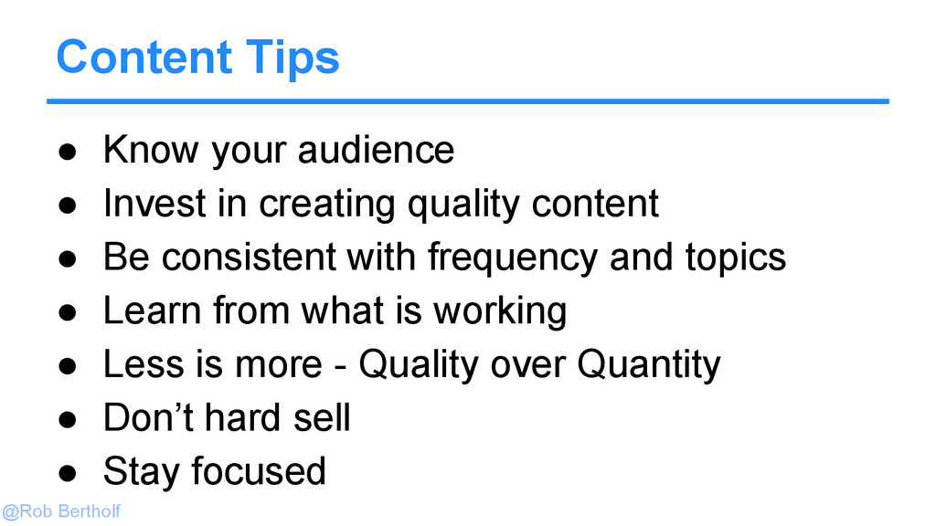 @Rob Bertholf Content Tips ● Know your audience...